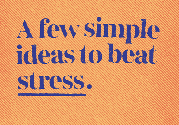 A few simple ideas to beat stress